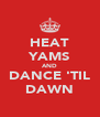 HEAT YAMS AND DANCE 'TIL DAWN - Personalised Poster A4 size