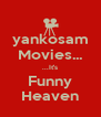 yankosam Movies... ...It's Funny Heaven - Personalised Poster A4 size