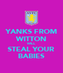 YANKS FROM WITTON WILL STEAL YOUR BABIES - Personalised Poster A4 size
