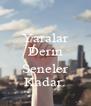 Yaralar Derin  Seneler Kadar. - Personalised Poster A4 size