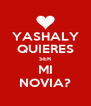 YASHALY QUIERES SER MI NOVIA? - Personalised Poster A4 size