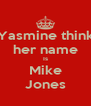Yasmine think her name Is Mike Jones - Personalised Poster A4 size