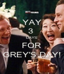 YAY 3  DAYS FOR GREY'S DAY! - Personalised Poster A4 size