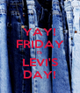 YAY! FRIDAY IS LEVI'S DAY! - Personalised Poster A4 size
