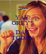 YAY! GREY'S  DAY TODAY - Personalised Poster A4 size