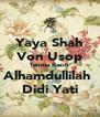 Yaya Shah Von Usop Terima Kasih Alhamdullilah  Didi Yati - Personalised Poster A4 size