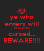 ye who enters will forever be cursed... BEWARE!!!! - Personalised Poster A4 size