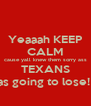Yeaaah KEEP CALM cause yall knew them sorry ass TEXANS Was going to lose!  - Personalised Poster A4 size