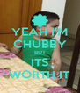 YEAH I'M CHUBBY BUT ITS WORTH IT - Personalised Poster A4 size