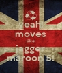 yeah! moves like jagger maroon 5! - Personalised Poster A4 size