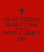 YEAP TODAY IS MY 22nd BIRTHDAY NOW CARRY ON - Personalised Poster A4 size