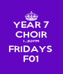 YEAR 7 CHOIR 1.30PM FRIDAYS  F01 - Personalised Poster A4 size