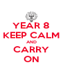 YEAR 8 KEEP CALM AND CARRY ON - Personalised Poster A4 size