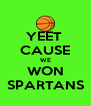 YEET  CAUSE WE WON SPARTANS - Personalised Poster A4 size