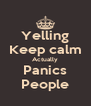 Yelling Keep calm Actually Panics People - Personalised Poster A4 size