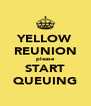 YELLOW REUNION please START QUEUING - Personalised Poster A4 size