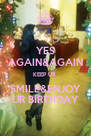YES AGAIN&AGAIN KEEP UR  SMILE&ENJOY UR BIRTHDAY - Personalised Poster A4 size