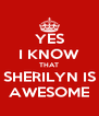 YES I KNOW THAT SHERILYN IS AWESOME - Personalised Poster A4 size