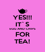 YES!!! IT`S EGG AND CHIPS FOR TEA! - Personalised Poster A4 size