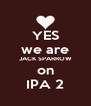 YES we are JACK SPARROW on IPA 2 - Personalised Poster A4 size