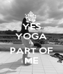 YES YOGA IS PART OF ME - Personalised Poster A4 size