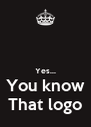 Yes... You know That logo - Personalised Poster A4 size