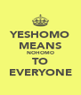 YESHOMO MEANS NOHOMO TO EVERYONE - Personalised Poster A4 size