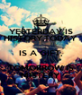 YESTERDAY IS HISTORY,TODAY IS A GIFT, TOMORROW IS MISTERY - Personalised Poster A4 size