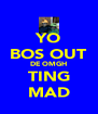YO BOS OUT DE OMGH TING MAD - Personalised Poster A4 size