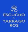YO ESCUCHO A  TARRAGO ROS - Personalised Poster A4 size