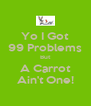 Yo I Got 99 Problems But A Carrot Ain't One! - Personalised Poster A4 size