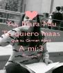 Yo, Mara Miu Te quiero maas Que tu, Carmen Albalá A mí:3 *----* - Personalised Poster A4 size