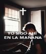 YO SIGO AHÍ EN LA MAÑANA - Personalised Poster A4 size
