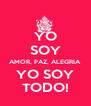 YO SOY AMOR, PAZ, ALEGRIA YO SOY TODO! - Personalised Poster A4 size
