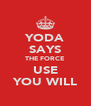 YODA SAYS THE FORCE USE YOU WILL - Personalised Poster A4 size