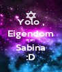 Yolo , Eigendom Van Sabina :D - Personalised Poster A4 size