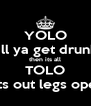 YOLO till ya get drunk then its all TOLO Tits out legs open - Personalised Poster A4 size