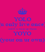 YOLO (u only live once) untill u mess up thenn YOYO (your on ur own) - Personalised Poster A4 size
