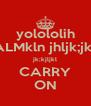 yolololih CALMkln jhljk;jkljk jk;kjljkl CARRY ON - Personalised Poster A4 size