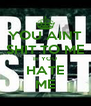 YOU AINT SHIT TO ME IF YOU HATE ME - Personalised Poster A4 size