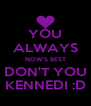 YOU ALWAYS NOW'S BEST DON'T YOU KENNEDI :D - Personalised Poster A4 size