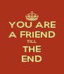 YOU ARE A FRIEND TILL THE END - Personalised Poster A4 size