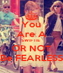 You Are A SWIFTIE  OR NOT Be FEARLESS - Personalised Poster A4 size