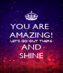YOU ARE  AMAZING! LET'S GO OUT THERE AND SHINE - Personalised Poster A4 size