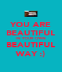 YOU ARE BEAUTIFUL IN YOUR QWN BEAUTIFUL WAY :) - Personalised Poster A4 size
