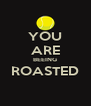 YOU ARE BEEING ROASTED  - Personalised Poster A4 size