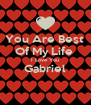 You Are Best  Of My Life  I Love You Gabriel  - Personalised Poster A4 size