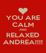 YOU ARE CALM AND RELAXED ANDREA!!!! - Personalised Poster A4 size