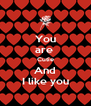 You are  Cutie And I like you - Personalised Poster A4 size