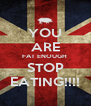 YOU ARE FAT ENOUGH  STOP  EATING!!!!  - Personalised Poster A4 size